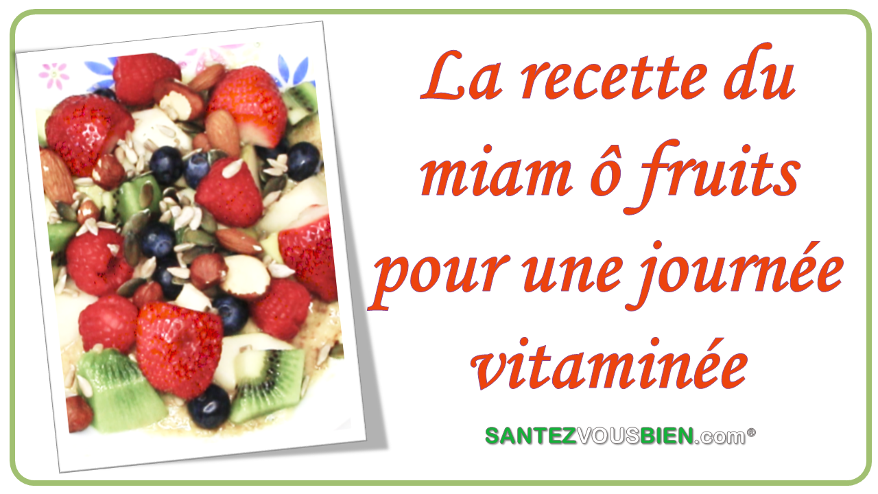 la recette du miam fruits pour une journ e vitamin e santez vous bien. Black Bedroom Furniture Sets. Home Design Ideas