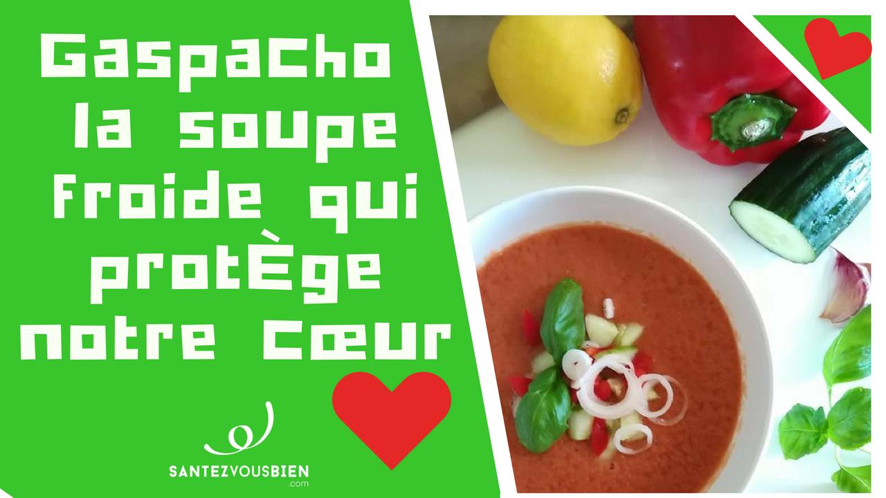 Gaspacho : la soupe froide qui protège notre cœur - Santez
